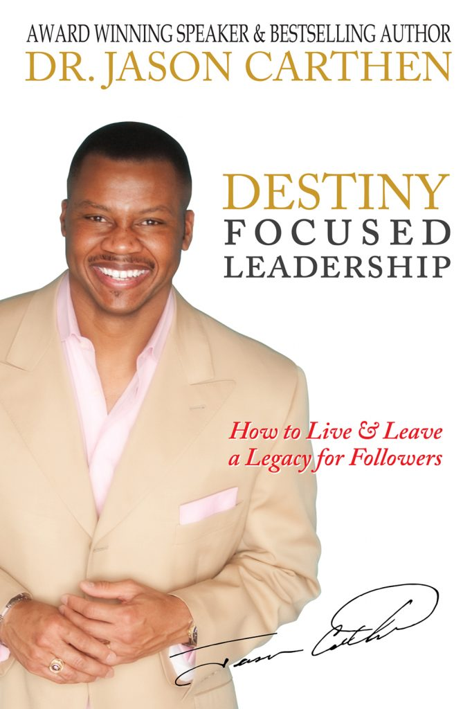 Dr. Jason Carthen: Destiny Focused Leadership